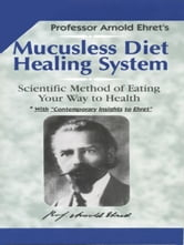 Mucusless Diet Healing System ebook by Arnold Ehret