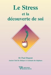 Le Stress et la découverte de soi ebook by Dr. Paul Dupont