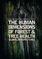 The Human Dimensions of Forest and Tree Health - Global Perspectives ebook by Julie Urquhart, Mariella Marzano, Clive Potter