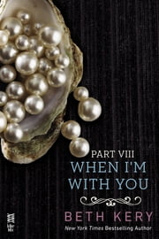 When I'm With You Part VIII - When We Are One ebook by Beth Kery