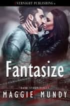Fantasize ebook by Maggie Mundy