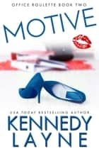 Motive (Office Roulette, Book Two) ebook by Kennedy Layne