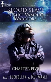 Nibiru Vampire Warriors - Chapter Five ebook by A.J. Llewellyn,D.J. Manly