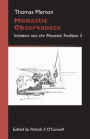 Monastic Observances - Initiation into the Monastic Tradition ebook by Patrick F. O'Connell,Thomas Merton OCSO