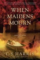 When Maidens Mourn - A Sebastian St. Cyr Mystery ebook by C. S. Harris