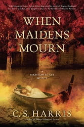 When Maidens Mourn - A Sebastian St. Cyr Mystery ebook by C.S. Harris