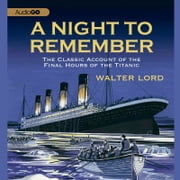A Night to Remember - The Classic Account of the Final Hours of the Titanic audiobook by Walter Lord
