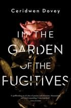 In the Garden of the Fugitives ebook by Ceridwen Dovey