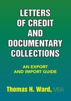 Letters of Credit and Documentary Collections - An Export and Import Guide ebook by Thomas H. Ward, MBA