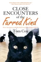 Close Encounters of the Furred Kind - New Adventures with My Sad Cat & Other Feline Friends ebook by Tom Cox