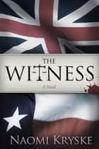 The Witness - A Novel ebook by Naomi Kryske