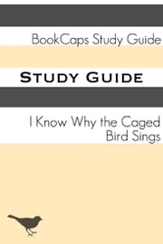 Study Guide: I Know Why the Caged Bird Sings (A BookCaps Study Guide) ebook by BookCaps