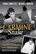 Carmine the Snake - Carmine Persico and His Murderous Mafia Family ebook by Frank Dimatteo Sr., Michael Benson