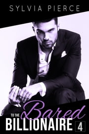 Bared to the Billionaire 4 ebook by Sylvia Pierce
