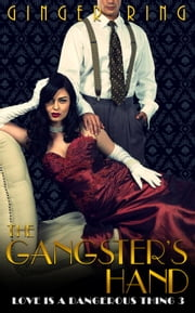 The Gangster's Hand - Love is a Dangerous Thing, #3 ebook by Ginger Ring