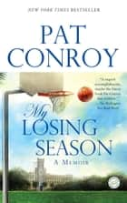 My Losing Season - A Memoir ebook by Pat Conroy