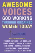 Awesome Voices: God Working Through Ordained Women Today ebook by Lis Goddard, Tracey Bateson, Clare Hendry,...
