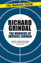 The Murders at Impasse Louvain ebook by Richard Grindal