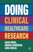 Doing Clinical Healthcare Research ebook by Dr Sarah Winch,Dr Amanda Henderson,Professor Linda Shields