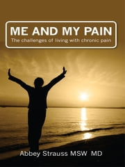Me and My Pain: The challenges of living with chronic pain ebook by Abbey Strauss