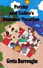 Patchy and Calico's Summer Vacation ebook by Greta Burroughs
