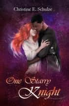 One Starry Knight ebook by Christine E. Schulze