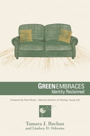 Green Embraces: Identity Reclaimed ebook by Tamara J. Buchan,Lindsey D. Osborne