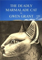 The Deadly Marmalade Cat ebook by Gwen Grant