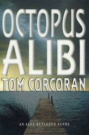 Octopus Alibi - An Alex Rutledge Mystery ebook by Tom Corcoran
