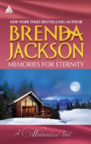 Memories for Eternity: Taming Clint Westmoreland / Cole's Red-Hot Pursuit (Mills & Boon Kimani Arabesque) (The Westmorelands, Book 13) ebook by Brenda Jackson