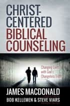Christ-Centered Biblical Counseling ebook by James MacDonald,Bob Kellemen,Stephen Viars