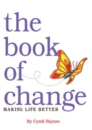 The Book of Change - Making Life Better ebook by Cyndi Haynes
