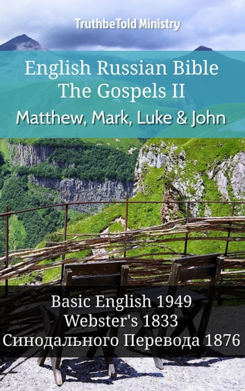 English Russian Bible - The Gospels II - Matthew, Mark, Luke and John - Basic English 1949 - Websters 1833 - Синодального Перевода 1876 eBook by TruthBeTold Ministry