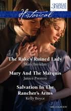 The Rake's Ruined Lady/Mary And The Marquis/Salvation In The Rancher's Arms ebook by Janice Preston, Kelly Boyce, Mary Brendan