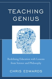 Teaching Genius - Redefining Education with Lessons from Science and Philosophy ebook by Dr. Chris Edwards