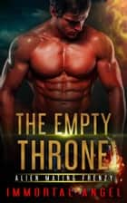 The Empty Throne: Alien Mating Frenzy (Book 3) ebook by Immortal Angel