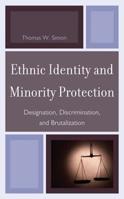 Ethnic Identity and Minority Protection - Designation, Discrimination, and Brutalization ebook by Thomas W. Simon