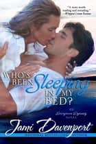 Who's Been Sleeping in My Bed? ebook by Jami Davenport