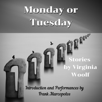 Monday or Tuesday: 8 Stories Plus New Introduction audiobook by Virginia Woolf,Frank Marcopolos