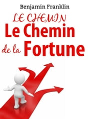 Le chemin de la fortune - LA SCIENCE DE L'HOMME RICHE ebook by Benjamin Franklin, Mathias Blinc