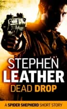 Dead Drop (A Spider Shepherd Short Story) ebook by Stephen Leather