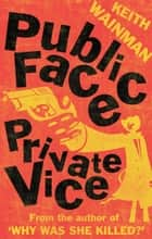 Public Face Private Vice ebook by Keith Wainman
