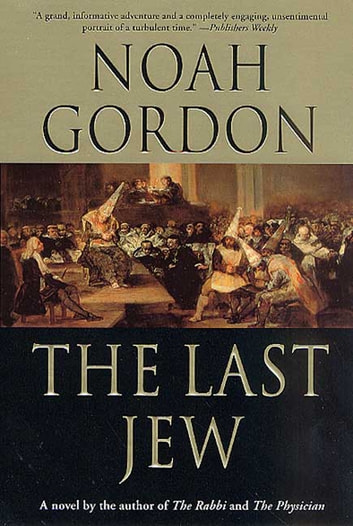 The Last Jew - A Novel of The Spanish Inquisition ebook by Noah Gordon