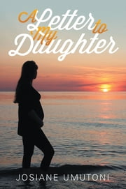 A Letter to My Daughter ebook by Josiane Umutoni