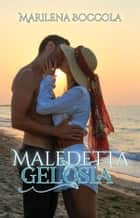 Maledetta gelosia eBook by Marilena Boccola