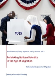 Rethinking National Identity in the Age of Migration - The Transatlantic Council on Migration ebook by Bertelsmann Stiftung,Migration Policy Institute
