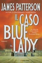 Il caso Bluelady - Un caso di Alex Cross eBook by James Patterson