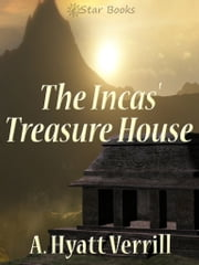 The Inca's Treasure House ebook by A. Hyatt Verrill