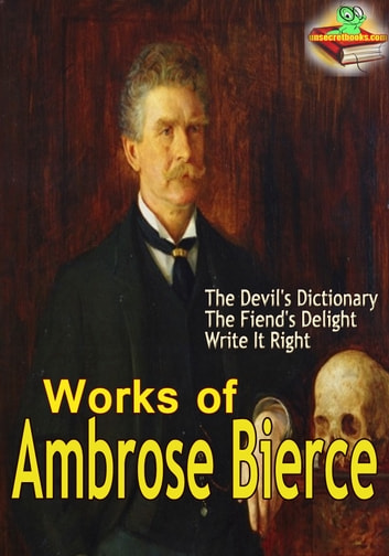the life and works of ambrose gwinnett bierce Explanation of bierce, ambrose gwinett bierce disillusionment and sadness pervaded the latter part of his life bierce, ambrose (gwinnett) bierce, ambrose.