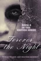 Forever the Night ebook by Norah Wilson, Heather Doherty